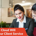 3 Ways the Cloud Will Improve Your Client Service